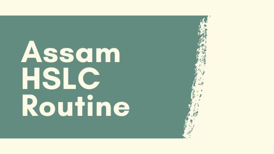 Assam HSLC Routine 2022