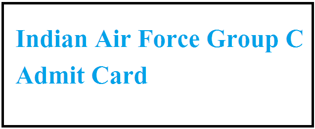 Indian Air Force Group C Admit Card 2021