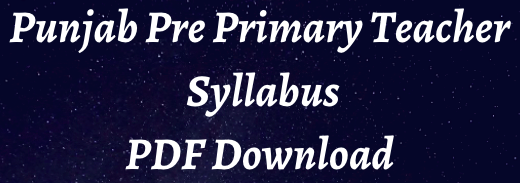 Punjab Pre Primary Teacher Syllabus 2021